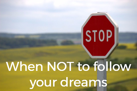 don't follow your dreams